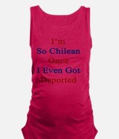 I'm So Chilean Once I Even Got  Maternity Tank Top