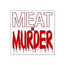 "MEAT IS MURDER (BLOODY) Square Sticker 3"" x 3"""
