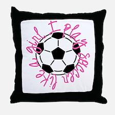 I play soccer like a girl Throw Pillow