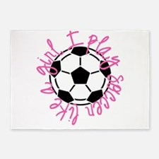 I play soccer like a girl 5'x7'Area Rug