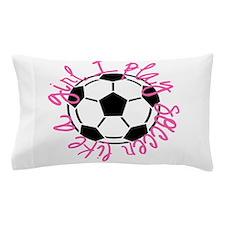 I play soccer like a girl Pillow Case