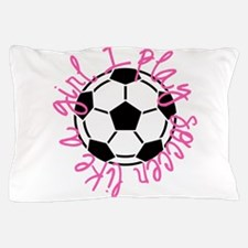 I play soccer like a girl Pillow Case