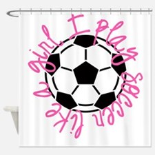 I play soccer like a girl Shower Curtain