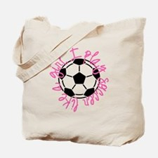 I play soccer like a girl Tote Bag