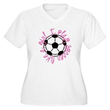 I play soccer like a girl Plus Size T-Shirt
