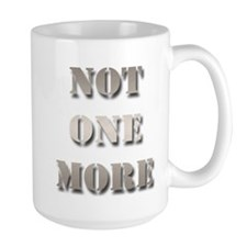 Not One More Mugs