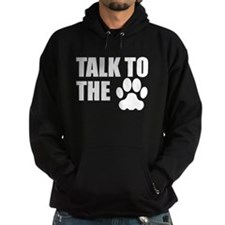 Talk To The Paw Hoodie