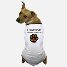 I Love Dogs People Annoy Me Dog T-Shirt