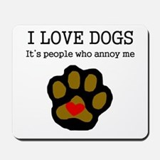 I Love Dogs People Annoy Me Mousepad