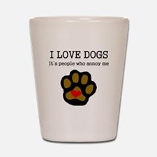 I Love Dogs People Annoy Me Shot Glass