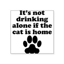 Its Not Drinking Alone If The Cat Is Home Sticker