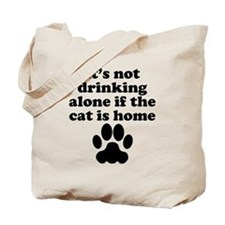 Its Not Drinking Alone If The Cat Is Home Tote Bag
