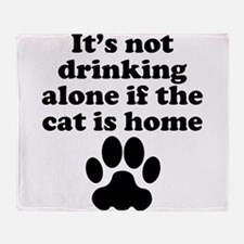 Its Not Drinking Alone If The Cat Is Home Throw Bl