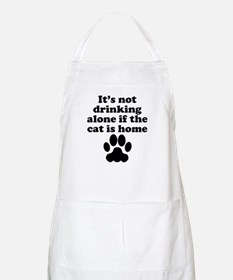 Its Not Drinking Alone If The Cat Is Home Apron