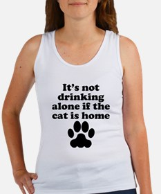 Its Not Drinking Alone If The Cat Is Home Tank Top
