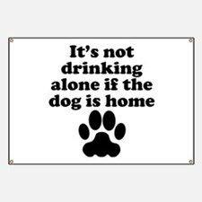 Its Not Drinking Alone If The Dog Is Home Banner