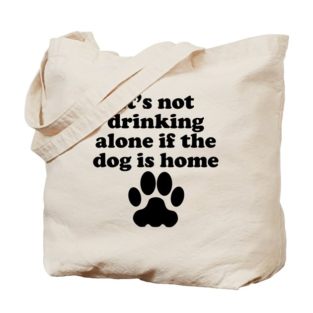 It S Not Drinking Alone If The Dog Is Home Uk