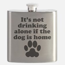 Its Not Drinking Alone If The Dog Is Home Flask