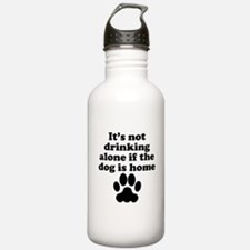 Its Not Drinking Alone If The Dog Is Home Water Bo