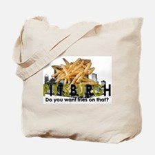 """""""Do you want fries on that?"""" Pittsburgh Tote Bag"""