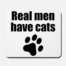 Real Men Have Cats Mousepad