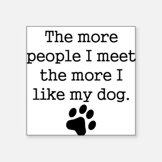 The More I Like My Dog Sticker