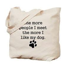 The More I Like My Dog Tote Bag