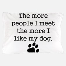 The More I Like My Dog Pillow Case