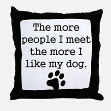 The More I Like My Dog Throw Pillow
