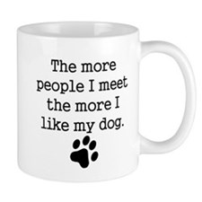 The More I Like My Dog Mugs