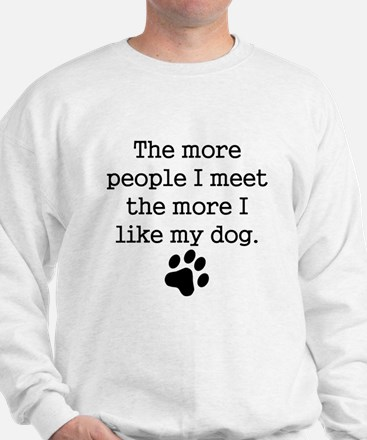 The More I Like My Dog Sweatshirt