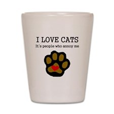 I Love Cats People Annoy Me Shot Glass