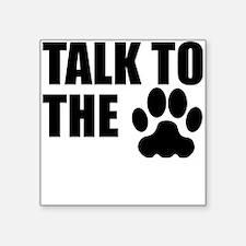 Talk To The Paw Sticker