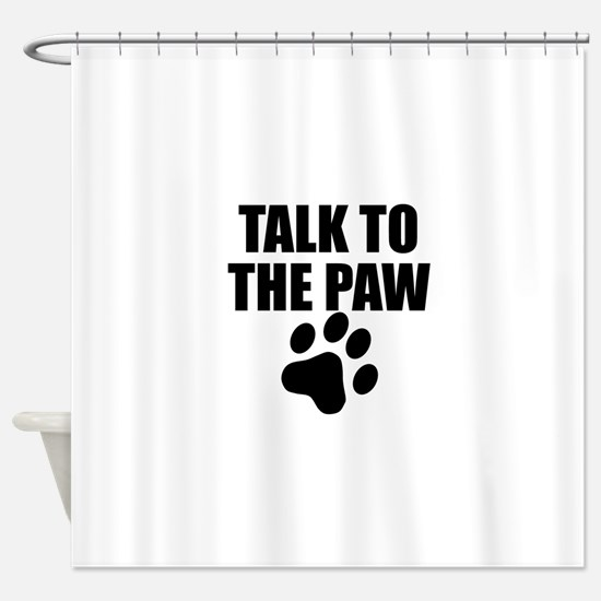 Talk To The Paw Shower Curtain