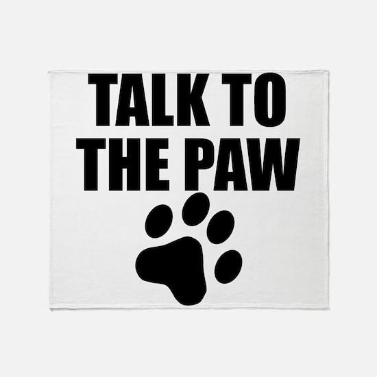 Talk To The Paw Throw Blanket