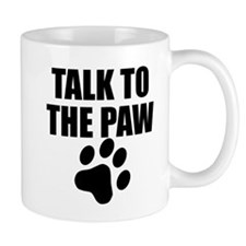 Talk To The Paw Mugs