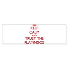 Keep calm and Trust the Flamingos Bumper Bumper Bumper Sticker
