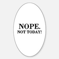 Nope. Not Today! Sticker (Oval)