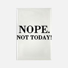Nope. Not Today! Rectangle Magnet