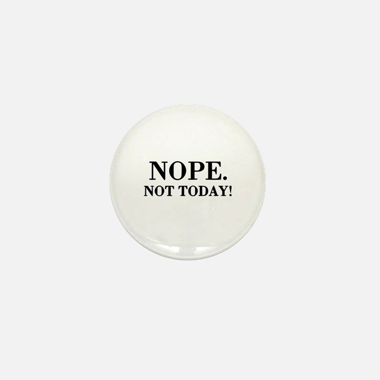 Nope. Not Today! Mini Button (10 pack)