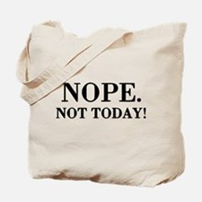 Nope. Not Today! Tote Bag