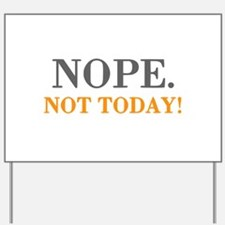 Humor Nope Not Today Yard Sign
