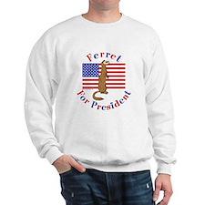 Ferret Sweatshirt: Ferret For President