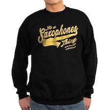 Its A Saxophones Thing Sweatshirt