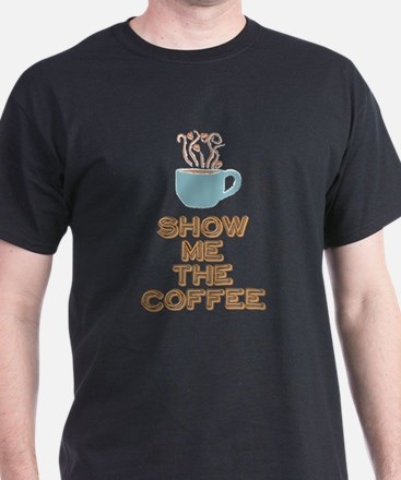 Show me the Coffee T-Shirt