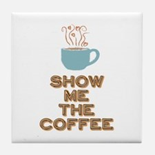 Show me the Coffee Tile Coaster