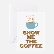 Show me the Coffee Greeting Cards