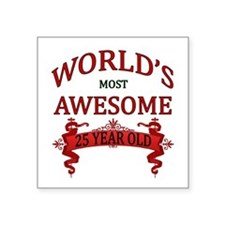 "World's Most Awesome 25 Yea Square Sticker 3"" x 3"""