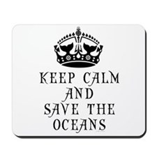 Keep Calm and Save The Oceans Mousepad
