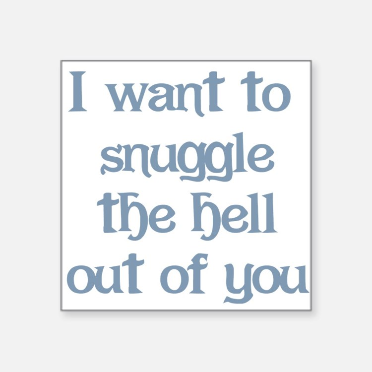 """I Want to Snuggle You Square Sticker 3"""" x 3"""""""